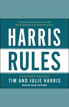 Harris Rules: A Real Estate Agent's Practical, No-BS, Step-by-Step Guide to Becoming Rich and Free, Julie Harris