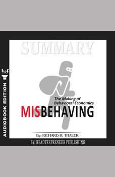 Summary of Misbehaving: The Making of Behavioral Economics by Richard H. Thaler, Readtrepreneur Publishing