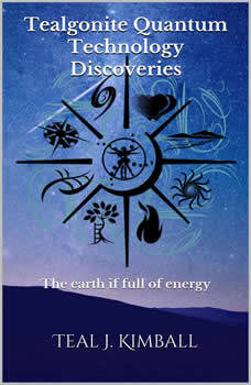 Tealgonite Quantum Technology Discoveries: The earth if full of energy, Teal Kimball