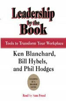 Leadership by the Book: Tools to Transform Your Workplace Tools to Transform Your Workplace, Kenneth Blanchard