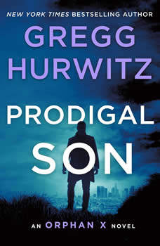 Prodigal Son: An Orphan X Novel, Gregg Hurwitz