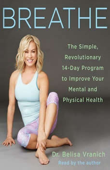 Breathe: The Simple, Revolutionary 14-Day Program to Improve Your Mental and Physical Health The Simple, Revolutionary 14-Day Program to Improve Your Mental and Physical Health, Belisa Vranich