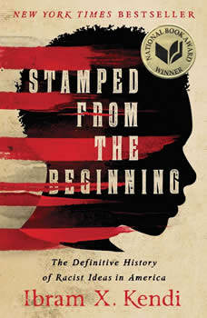 Stamped from the Beginning: A Definitive History of Racist Ideas in America, Ibram X. Kendi