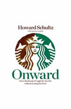 Onward: How Starbucks Fought for Its Life Without Losing Its Soul, Howard Schultz