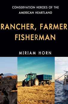 Rancher, Farmer, Fisherman: Conservation Heroes of the American Heartland Conservation Heroes of the American Heartland, Miriam Horn