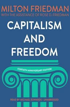 Capitalism and Freedom, Fortieth Anniversary Edition, Milton Friedman; Rose D. Friedman