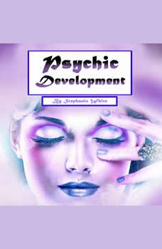Psychic Development: Guide to Explain Visions and Psychic Abilities, Stephanie White
