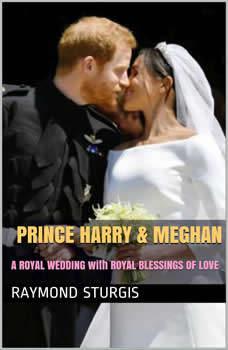 PRINCE HARRY & MEGHAN: A ROYAL WEDDING with ROYAL BLESSINGS OF LOVE, Raymond Sturgis
