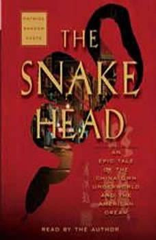 The Snakehead: An Epic Tale of the Chinatown Underworld and the American Dream An Epic Tale of the Chinatown Underworld and the American Dream, Patrick Radden Keefe