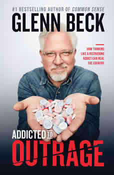 Addicted to Outrage: How Thinking Like a Recovering Addict Can Heal the Country, Glenn Beck
