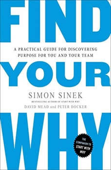 Find Your Why: A Practical Guide for Discovering Purpose for You and Your Team, Simon Sinek