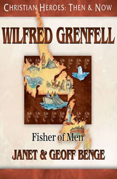 Wilfred Grenfell: Fisher of Men, Janet Benge