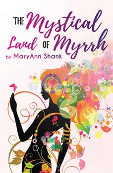 The Mystical Land of Myrrh, MaryAnn Shank