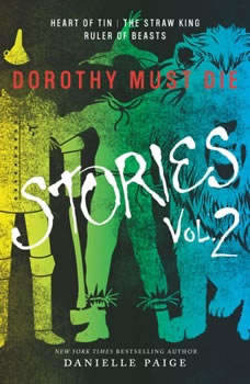Dorothy Must Die Stories Volume 2: Heart of Tin, The Straw King, Ruler of Beasts Heart of Tin, The Straw King, Ruler of Beasts, Danielle Paige