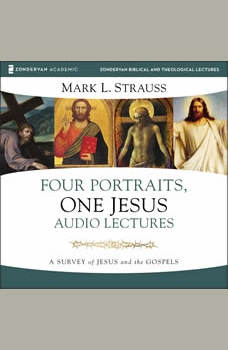 Four Portraits, One Jesus: Audio Lectures: A Survey of Jesus and the Gospels, Mark L. Strauss