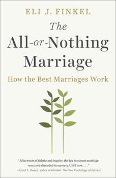 The All-or-Nothing Marriage: How the Best Marriages Work, Eli J. Finkel