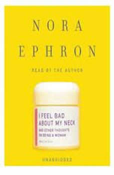 I Feel Bad About My Neck: And Other Thoughts on Being a Woman, Nora Ephron