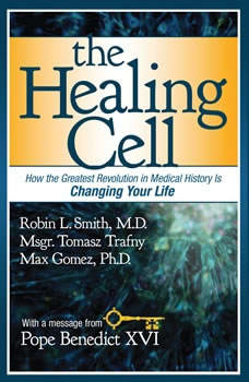The Healing Cell: How the Greatest Revolution in Medical History is Changing Your Life How the Greatest Revolution in Medical History is Changing Your Life, Robin L. Smith