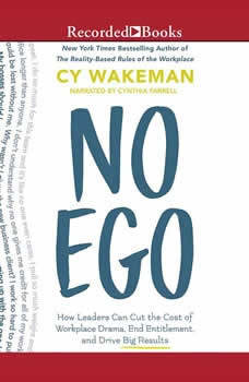 No Ego: How Leaders Can Cut the Cost of Workplace Drama, End Entitlement, and Drive Big Results, Cy Wakeman