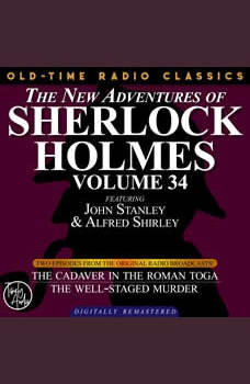 THE NEW ADVENTURES OF SHERLOCK HOLMES, VOLUME 34; EPISODE 1: THE CADAVER IN THE ROMAN TOGA??EPISODE 2: THE WELL-STAGED MURDER, Edith Meiser