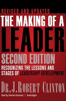 The Making of a Leader: Recognizing the Lessons and Stages of Leadership Development Recognizing the Lessons and Stages of Leadership Development, Dr. J. Robert Clinton