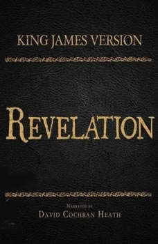 The Holy Bible in Audio - King James Version: Revelation, David Cochran Heath