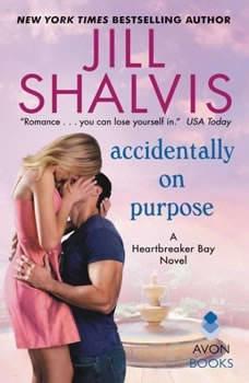 Accidentally on Purpose: A Heartbreaker Bay Novel A Heartbreaker Bay Novel, Jill Shalvis