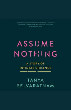 Assume Nothing: A Story of Intimate Violence, Tanya Selvaratnam