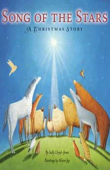 Song of the Stars: A Christmas Story A Christmas Story, Sally Lloyd-Jones