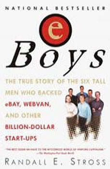 Eboys: The First Inside Account of Venture Capitalists at Work The First Inside Account of Venture Capitalists at Work, Randall E. Stross