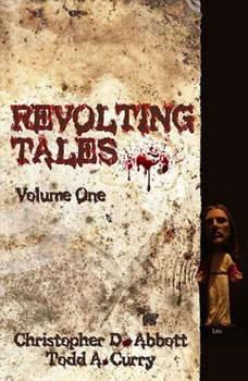 Revolting Tales, Todd A Curry and Christopher Abbott