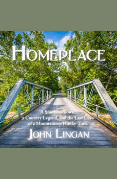 Homeplace: A Southern Town, a Country Legend, and the Last Days of a Mountaintop Honky-Tonk, John Lingan