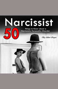 Narcissist: 50 Things to Know About a Narcissistic Personality Disorder, Albert Rogers