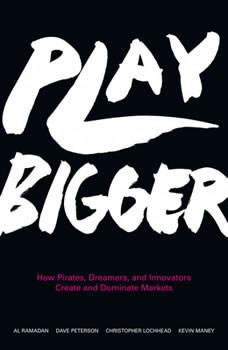 Play Bigger: How Pirates, Dreamers, and Innovators Create and Dominate Markets, Al Ramadan