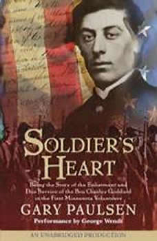Soldier's Heart: Being the Story of the Enlistment and Due Service of the Boy Charley Goddard in the First Minnesota Volunteers Being the Story of the Enlistment and Due Service of the Boy Charley Goddard in the First Minnesota Volunteers, Gary Paulsen