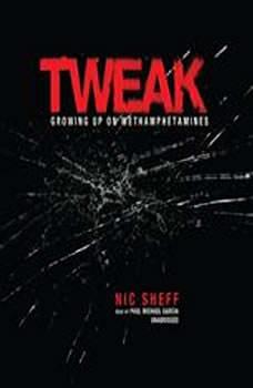Tweak: Growing Up on Methamphetamines, Nic Sheff
