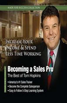 Becoming a Sales Pro: The Best of Tom Hopkins The Best of Tom Hopkins, Made for Success