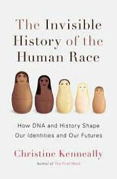 The Invisible History of the Human Race: How DNA and History Shape Our Identities and Our Futures, Christine Kenneally