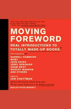 Moving Foreword: Real Introductions to Totally Made-Up Books Real Introductions to Totally Made-Up Books, Jon Chattman