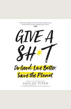 Give a Sh*t: Do Good. Live Better. Save the Planet., Ashlee Piper