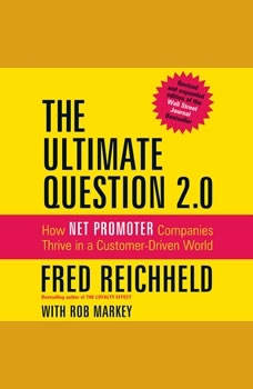 The Ultimate Question 2.0 (Revised and Expanded Edition): How Net Promoter Companies Thrive in a Customer-Driven World, Fred Reichheld