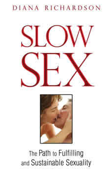 Slow Sex: The Path to Fulfilling and Sustainable Sexuality, Diana Richardson