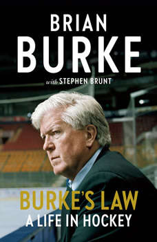 Burke's Law: A Life in Hockey, Brian Burke