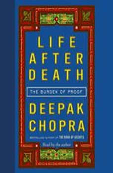 Life After Death: The Burden of Proof, Deepak Chopra