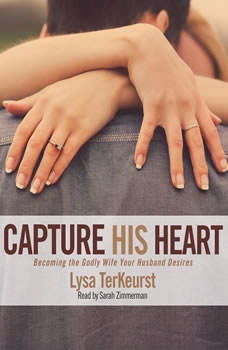 Capture His Heart: Becoming the Godly Wife Your Husband Desires, Lysa M. TerKeurst