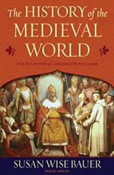 The History of the Medieval World: From the Conversion of Constantine to the First Crusade From the Conversion of Constantine to the First Crusade, Susan Wise Bauer
