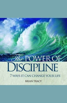 The Power of Discipline: 7 Ways it Can Change Your Life, Brian Tracy