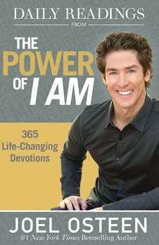 Daily Readings from The Power of I Am: 365 Life-Changing Devotions 365 Life-Changing Devotions, Joel Osteen