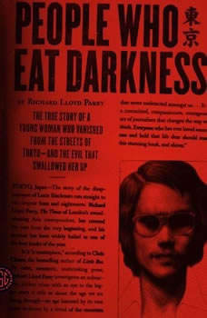 People Who Eat Darkness: The True Story of a Young Woman Who Vanished from the Streets of Tokyo—and the Evil That Swallowed Her Up, Richard Lloyd Parry