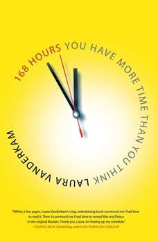 168 Hours: You Have More Time Than You Think, Laura Vauderkam